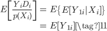 { \begin{eqnarray} E \left[ \frac{Y_i D_i}{p(X_i)} \right] &=& E\left\{ E[Y_{1i} X_i]\right\} \\                                                           &=& E[Y_{1i}] \tag{11}  \end{eqnarray} }