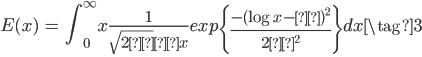 { \begin{eqnarray} E(x) &=& \int_0^\infty x \frac{1}{\sqrt{2π}σx} exp\left\{\frac{-(\log x-μ)^2}{2σ^2}\right\}dx \tag{3}\\ \end{eqnarray} }