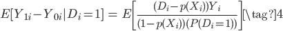 { \begin{eqnarray} E[Y_{1i}-Y_{0i}|D_i=1]&=& E\left[\frac{(D_i-\textit{p}(X_i))Y_{i}}{(1-\textit{p}(X_i))(P(D_i=1))}\right] \tag{4} \end{eqnarray} }