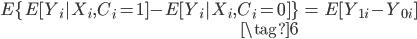 { \begin{eqnarray} E\{ E[Y_i|X_i,C_i = 1] - E[Y_i |X_i,C_i =0]\} &=& E[Y_{1i}-Y_{0i}]  \ \tag{6} \end{eqnarray} }