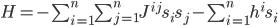 { \begin{eqnarray} H = -\sum_{i=1}^{n}\sum_{j=1}^{n}J^{ij}s_{i}s_{j} - \sum_{i=1}^{n}h^{i}s_{i} \end{eqnarray} }