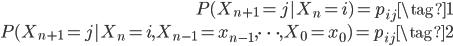 { \begin{eqnarray} P(X_{n+1} =j|X_n =i) = p_{ij} \tag{1} \\ P(X_{n+1} =j|X_n =i,X_{n-1}=x_{n-1},\cdots,X_0=x_0) = p_{ij} \tag{2}  \end{eqnarray} }