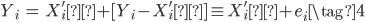 { \begin{eqnarray} Y_i &=&X_i'β +[Y_i - X_i'β] \equiv  X_i'β + e_i\tag{4} \end{eqnarray} }