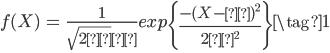 { \begin{eqnarray} f(X) &=& \frac{1}{\sqrt{2π}σ} exp\left\{\frac{-(X-μ)^2}{2σ^2}\right\} \tag{1}\\ \end{eqnarray} }