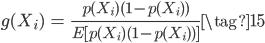{ \begin{eqnarray} g(X_i) &=& \frac{\textit{p}(X_i)(1-\textit{p}(X_i))}{E[\textit{p}(X_i)(1-\textit{p}(X_i))]} \tag{15} \end{eqnarray} }