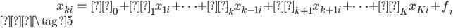 { \begin{eqnarray} x_{ki} &=& γ_0 + γ_1x_{1i} + \cdots + γ_kx_{k-1 i} + γ_{k+1}x_{k+1 i} + \cdots + γ_{K}x_{Ki} + f_i \\ \tag{5} \end{eqnarray} }