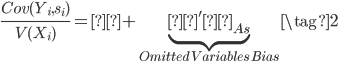 { \frac{Cov(Y_i,s_i)}{V(X_i)} = ρ + \underbrace{γ'δ_{As}}_{Omitted \, Variables\,Bias} \tag{2}  }