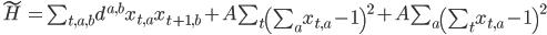 { \tilde H = \sum_{t,a,b}d^{a,b}x_{t,a}x_{t+1,b} + A \sum_{t}\left(\sum_{a}x_{t,a} - 1\right)^2 + A \sum_{a}\left(\sum_{t}x_{t,a} - 1\right)^2 }