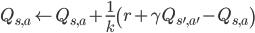 { Q_{s, a} \leftarrow Q_{s, a} + \frac{1}{k} \left( r + \gamma Q_{s', a'} - Q_{s, a} \right) }