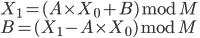 { X_1 = (A \times X_0 + B) \bmod M \\ B = (X_1 - A \times X_0) \bmod M }