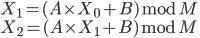 { X_1 = (A \times X_0 + B) \bmod M \\ X_2 = (A \times X_1 + B) \bmod M }