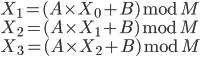 { X_1 = (A \times X_0 + B) \bmod M \\ X_2 = (A \times X_1 + B) \bmod M \\ X_3 = (A \times X_2 + B) \bmod M \\ }