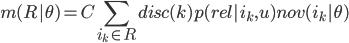 { \displaystyle   m(R|\theta) = C \sum_{i_k \in R} disc(k) p(rel|i_k,u) nov(i_k|\theta) }