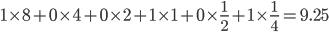 { \displaystyle 1  \times 8 + 0 \times 4 + 0 \times 2 + 1 \times 1 + 0 \times \frac{1}{2}  + 1 \times \frac{1}{4} = 9.25 }