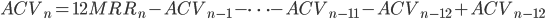 { \displaystyle ACV_{n} =12 MRR_{n} - ACV_{n - 1} - \cdots - ACV_{n - 11} - ACV_{n - 12} + ACV_{n - 12} }