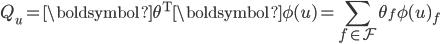 { \displaystyle Q_u = \boldsymbol{\theta}^{\mathrm{T}}\boldsymbol{\phi}(u) = \sum_{f \in \mathcal{F}} \theta_f \phi(u)_f }