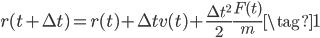 { \displaystyle r(t + \Delta t) =r(t)+\Delta tv(t)+\frac{\Delta t^{2}}{2}\frac{F(t)}{m} \tag{1} }