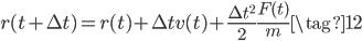 { \displaystyle r(t + \Delta t) =r(t)+\Delta tv(t)+\frac{\Delta t^{2}}{2}\frac{F(t)}{m} \tag{12} }
