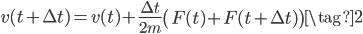 { \displaystyle v(t + \Delta t) =v(t)+\frac{\Delta t}{2m}\left ( F(t) + F(t + \Delta t) \right ) \tag{2} }