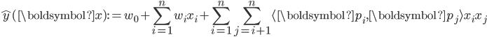 { \displaystyle \hat{y}(\boldsymbol{x}) := w_0 + \sum_{i=1}^{n} w_i x_i + \sum_{i=1}^{n} \sum_{j=i+1}^{n} \langle \boldsymbol{p_i}, \boldsymbol{p_j} \rangle x_i x_j}
