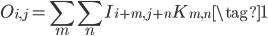 { \displaystyle O_{i,j}= \sum_m\sum_n I_{i+m, j+n}K_{m,n} \tag{1} }