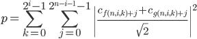 { \displaystyle p = \sum_{k = 0}^{2^i-1}\sum_{j = 0}^{2^{n-i-1}-1}\left \frac{c_{f(n,i,k) + j} + c_{g(n,i,k)+j}}{\sqrt{2}}\right ^2   }