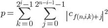 { \displaystyle p = \sum_{k = 0}^{2^i-1}\sum_{j = 0}^{2^{n-i-1}-1}\left c_{f(n,i,k) + j}\right ^2 }