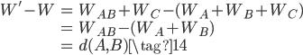 {\begin{align} W'-W &= W_{AB} + W_{C} - (W_A + W_B + W_C) \\           &= W_{AB} - (W_{A} + W_{B}) \\           &= d(A,B) \tag{14} \end{align}}