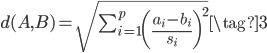 {\begin{align} d(A,B) = \sqrt{\sum_{i=1}^{p} \left(\frac{a_i - b_i}{s_i}\right)^2}  \tag{3} \end{align}}