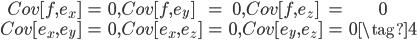 {\begin{eqnarray} Cov[f,e_x] &=& 0, Cov[f,e_y] &=& 0,Cov[f,e_z] &=& 0 \\ Cov[e_x,e_y] &=& 0, Cov[e_x,e_z] &=& 0,Cov[e_y,e_z] &=& 0  \tag{4} \end{eqnarray}}