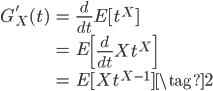 {\begin{eqnarray} G'_{X}(t) &=& \frac{d}{dt} E[t^X]  \\              &=& E\left[\frac{d}{dt} X t^X \right] \\              &=& E[Xt^{X-1}] \tag{2}\end{eqnarray}}