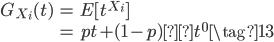 {\begin{eqnarray} G_{X_i}(t) &=& E[t^{X_i}] \\                  &=& pt + (1-p)×t^{0} \tag{13}\end{eqnarray}}