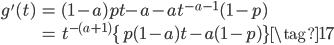 {\begin{eqnarray} g'(t) &=& (1-a) pt{-a} - at^{-a-1}(1-p) \\        &=& t^{-(a+1)} \{p(1-a)t - a(1-p)\}   \tag{17}\end{eqnarray}}