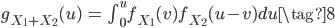 {\begin{eqnarray} g_{X_1+X_2}(u) &=& \int_{0}^{u} f_{X_1}(v) f_{X_2}(u-v) du \tag{8} \end{eqnarray}}