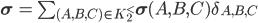{\bf \sigma} \,=\, \sum_{(A, B, C)\in K^{<}_2} {\bf \sigma}(A, B, C)\delta_{A,B,C}