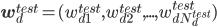 {\bf w}_d^{test}=(w_{d1}^{test}, w_{d2}^{test},...,w_{dN_d^{test}}^{test})