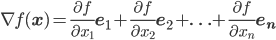 {\bf\nabla}f({\bf x})={\large\frac{\partial f}{\partial x_1}}\mathbf{e_1}+{\large\frac{\partial f}{\partial x_2}}\mathbf{e_2}+\ldots+{\large\frac{\partial f}{\partial x_n}}\mathbf{e_n}