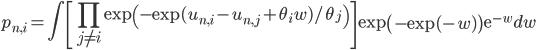 {\displaystyle     p_{n,i} = \int \left[\prod_{j\neq i} \exp\left( -\exp(u_{n,i} - u_{n,j} +\theta_iw)/\theta_j\right) \right] \exp\left(-\exp(-w) \right)\mathrm{e}^{-w}dw }