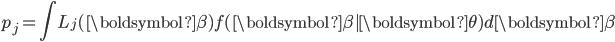 {\displaystyle     p_j = \int L_{j}(\boldsymbol{\beta})f(\boldsymbol{\beta}|\boldsymbol{\theta})d\boldsymbol{\beta} }