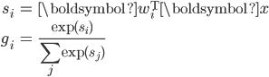 {\displaystyle \begin{align} s_i &= \boldsymbol{w}_i^{\mathrm{T}} \boldsymbol{x} \\ g_i &= \frac{ \mathrm{exp}(s_i) }{ \sum_j \mathrm{exp}(s_j) } \end{align} }