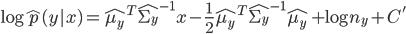 {\displaystyle \log{\hat{p}(y|x)} = \hat{\mu_y}^{T}{\hat{\Sigma_y}}^{-1}x - \frac{1}{2}\hat{\mu_y}^{T}{\hat{\Sigma_y}}^{-1}\hat{\mu_y} + \log{n_y} + C^{'} }