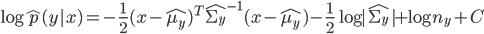 {\displaystyle \log{\hat{p}(y|x)} = -\frac{1}{2}(x-\hat{\mu_y})^{T}{\hat{\Sigma_y}}^{-1}(x-\hat{\mu_y}) - \frac{1}{2}\log{|\hat{\Sigma_y}|} + \log{n_y} + C }