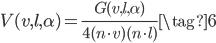 {\displaystyle V(v,l,\alpha)=\frac{G(v,l,\alpha)}{4(n \cdot v)(n \cdot l)} \tag{6} }