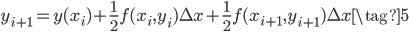 {\displaystyle y_{i+1}=y(x_{i})+\frac{1}{2}f(x_{i}, y_{i}) \Delta x+\frac{1}{2}f(x_{i+1}, y_{i+1}) \Delta x \tag{5} }