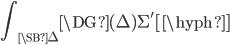 {\displaystyle \int_{\SB{\Delta}}} \DG{(\Delta)\Sigma'}[\hyph]