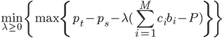 {\displaystyle \min_{\lambda \ge 0} \{ \max \{ \color{green}{p_t} - \color{green}{p_s} - \lambda (\displaystyle \sum_{i=1}^{M} c_{i} \color{blue}{b_{i} } - P) \} \}}