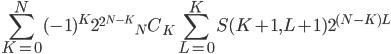 {\displaystyle \sum_{K = 0}^N (-1)^K 2^{2^{N-K}} {}_NC_K \sum_{L=0}^K S(K+1, L+1) 2^{(N-K)L}}