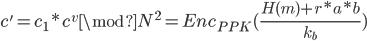 {\displaystyle c' = c_1 * c^{v} \mod N^{2} = Enc_{PPK}(\frac{H(m) + r * a * b}{k_b})}