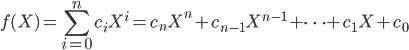 {\displaystyle f(X) = \sum_{i=0}^nc_iX^i = c_nX^n + c_{n-1}X^{n-1} + \cdots + c_1X + c_0}