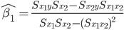 {\hat{\beta_1}} = \frac{S_{x_1 y} S_{x_2} - S_{x_2 y} S_{x_1 x_2}}{S_{x_1} S_{x_2} - (S_{x_1 x_2})^2}